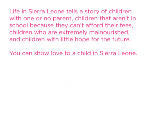 Life in Sierra Leone tells a story of children with one or no parent. Children with little hope.